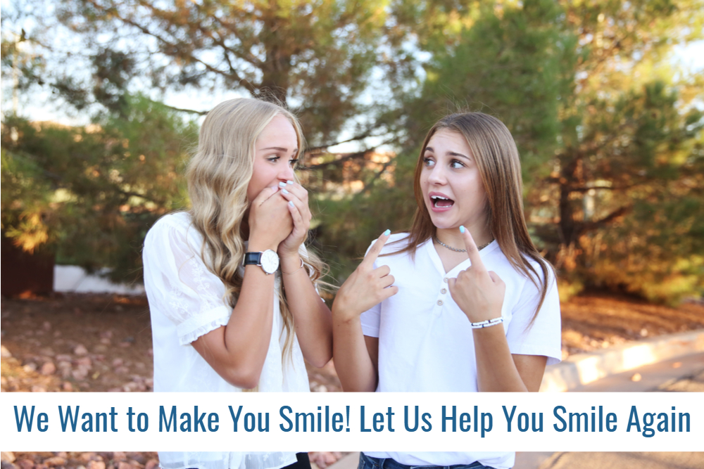 We Want to Make You Smile! Let Us Help You Smile Again