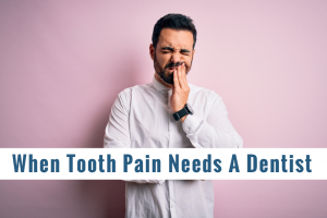 When Tooth Pain Needs A Dentist
