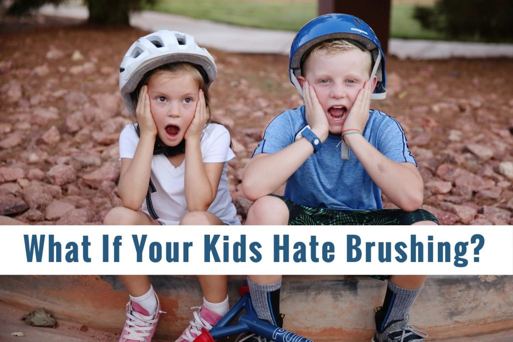 What If Your Kids Hate Brushing