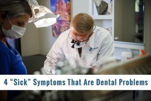 4 Sick Symptoms That Are Dental Problems