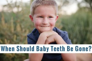 Answers From Your Dentist : When Should Baby Teeth Be Gone