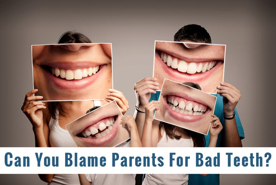 Can You Blame Your Parents For Bad Teeth
