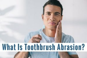 What Is Toothbrush Abrasion