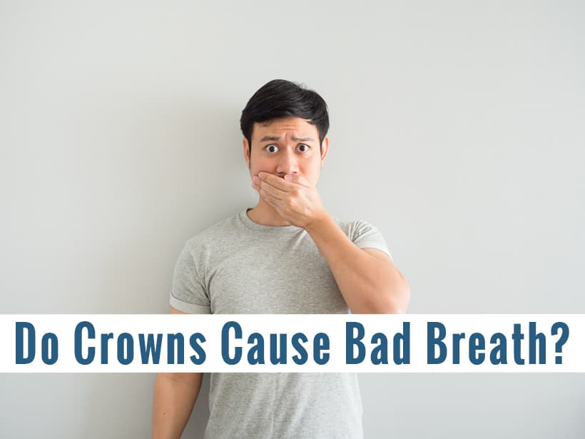 Do Crowns Cause Bad Breath