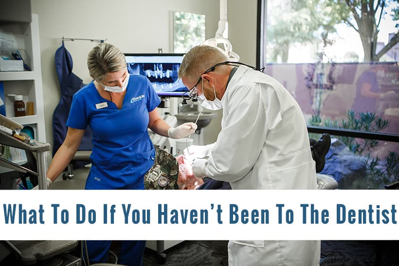 What To Do If You Haven't Been To The Dentist
